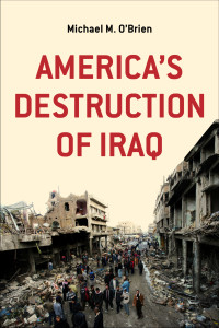 America's Destruction of Iraq by Michael M. O'Brien