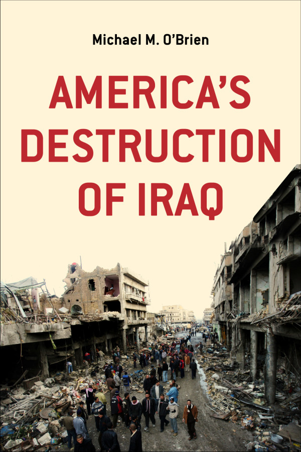 America's Destruction of Iraq by Michael M. O'Brien