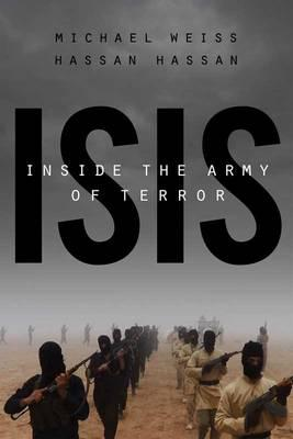 ISIS Inside the Army of Terror by Michael Weiss and Hassan Hassan