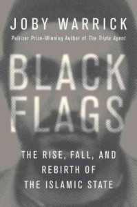 BLACK FLAGS: The Rise, Fall and Rebirth of The Islamic State