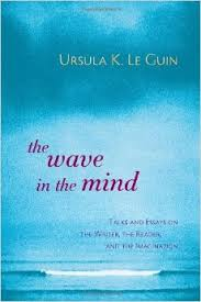 The Wave in the Mind Ursula K. Le Guin