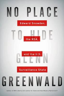 No Place to Hide Gleen Greenwald: Edward Snowden and the Surveillance Staste