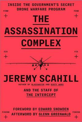 The Assassination Complex Jeremy Scahill and The Intercept team