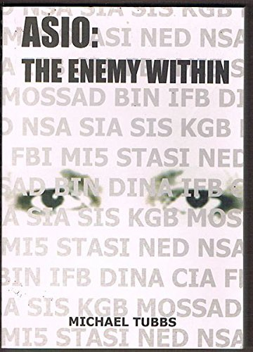 ASIO THE ENEMY WITHIN MICHAEL TUBBS
