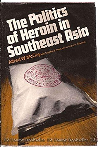 Alfred McCoy The Politics of Heroin in S.E. Asia
